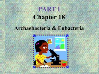 PART I Chapter 18 Archaebacteria & Eubacteria
