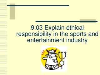 9.03 Explain ethical responsibility in the sports and entertainment industry