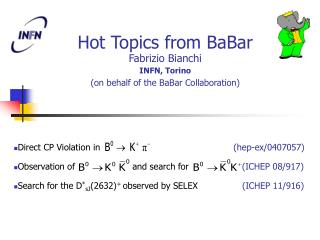 Hot Topics from BaBar Fabrizio Bianchi INFN, Torino (on behalf of the BaBar Collaboration)