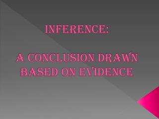 Inference:  a conclusion drawn based on evidence
