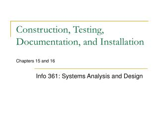 Construction, Testing, Documentation, and Installation Chapters 15 and 16