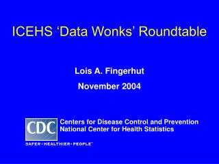 ICEHS �Data Wonks� Roundtable