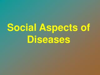 Social Aspects of Diseases
