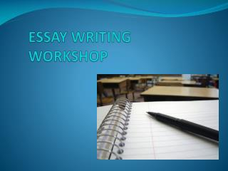 ESSAY WRITING WORKSHOP