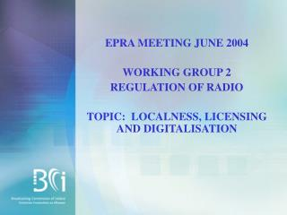 EPRA MEETING JUNE 2004 WORKING GROUP 2  REGULATION OF RADIO