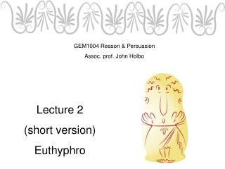 Lecture 2 (short version) Euthyphro