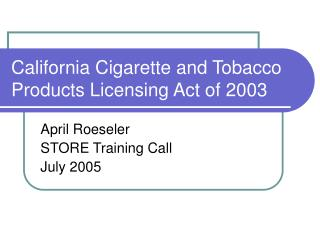 California Cigarette and Tobacco Products Licensing Act of 2003