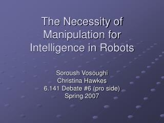 The Necessity of Manipulation for Intelligence in Robots