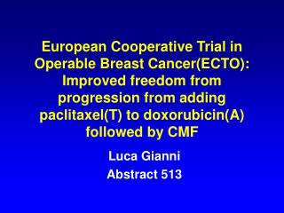 European Cooperative Trial in Operable Breast CancerECTO: Improved freedom from progression from adding paclitaxelT to d