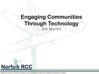 Engaging Communities Through Technology Rik Martin
