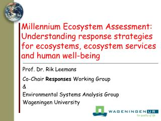 Prof. Dr. Rik Leemans Co-Chair  Responses  Working Group & Environmental Systems Analysis Group