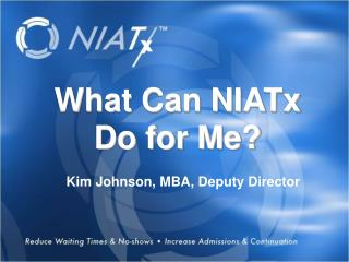 What Can  NIATx  Do for Me?