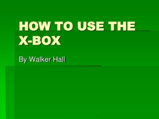 HOW TO USE THE X-BOX