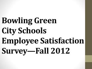 Bowling  Green City  Schools Employee Satisfaction Survey—Fall 2012