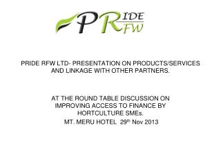 PRIDE RFW LTD- PRESENTATION ON PRODUCTS/SERVICES AND LINKAGE WITH OTHER PARTNERS.