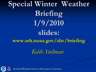 Special Winter  Weather Briefing 1/9/2010 slides: srh.noaa/shv/briefing