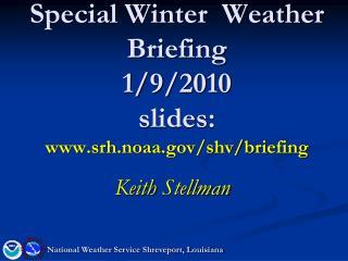 Special Winter  Weather Briefing 1/9/2010 slides: srh.noaa/shv/briefing