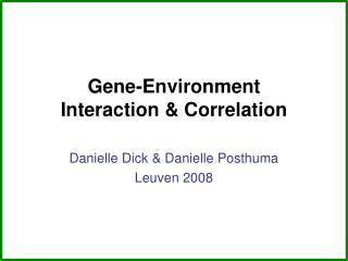 Gene-Environment  Interaction & Correlation