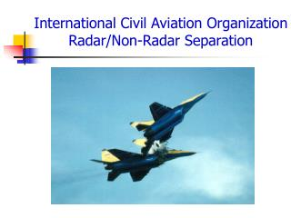International Civil Aviation Organization Radar/Non-Radar Separation