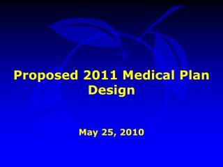 Proposed 2011 Medical Plan Design May 25, 2010