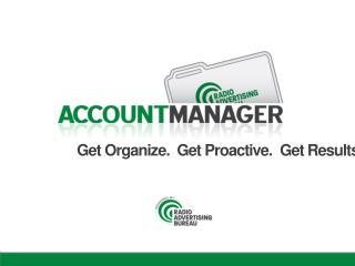 Get Organize.  Get Proactive.  Get Results