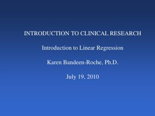 INTRODUCTION TO CLINICAL RESEARCH Introduction to Linear Regression Karen Bandeen-Roche, Ph.D.