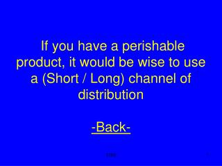 Producer to the Consumer is an example of what type of channel  -Back-