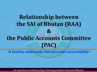 Relationship between  the SAI of Bhutan (RAA)  &  the Public Accounts Committee (PAC)
