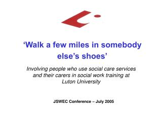 'Walk a few miles in somebody else's shoes'