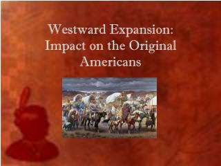 Westward Expansion: Impact on the Original Americans