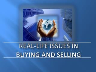 Real-life issues in buying and selling