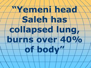 """Yemeni head Saleh has collapsed lung, burns over 40% of body"""