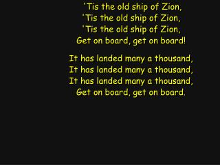 'Tis the old ship of Zion, 'Tis the old ship of Zion, 'Tis the old ship of Zion,