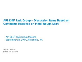 API 934F Task Group – Discussion Items Based on Comments Received on Initial Rough Draft