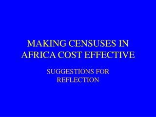 MAKING CENSUSES IN AFRICA COST EFFECTIVE