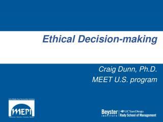 Ethical Decision-making Craig Dunn, Ph.D. MEET U.S. program