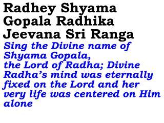 Radhey Shyama Gopala Radhika Jeevana Sri Ranga Sing the Divine name of Shyama Gopala,
