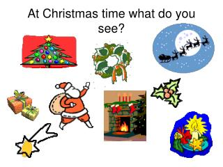 At Christmas time what do you see?