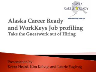 Alaska Career Ready and WorkKeys Job profiling Take the Guesswork out of Hiring