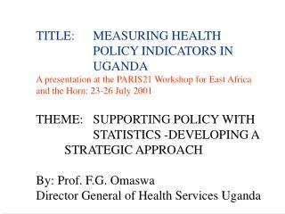 TITLE:MEASURING HEALTH POLICY INDICATORS IN UGANDA