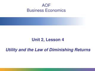Unit 2, Lesson 4 Utility and the Law of Diminishing Returns