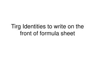 Tirg Identities to write on the front of formula sheet