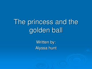 The princess and the golden ball