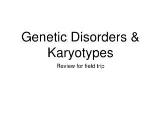 Genetic Disorders & Karyotypes