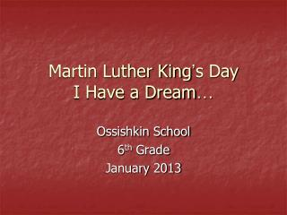 Martin Luther King ' s Day I Have a Dream …