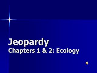 Jeopardy Chapters 1 & 2 : Ecology