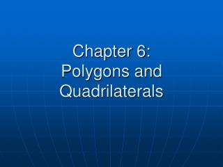 Chapter 6: Polygons and Quadrilaterals