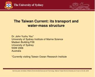 The Taiwan Current: its transport and water-mass structure Dr. John Yuzhu You*