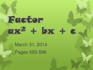 Factor  ax 2  + bx + c
