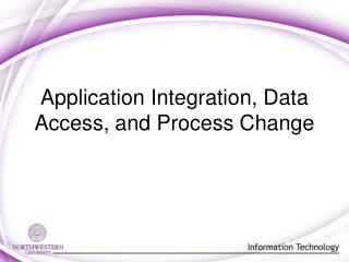 Application Integration, Data Access, and Process Change